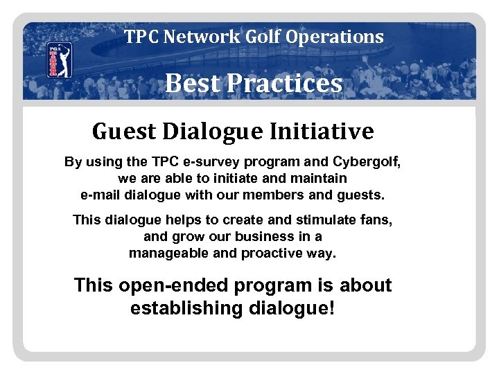 TPC Network Golf Operations Best Practices Guest Dialogue Initiative By using the TPC e-survey