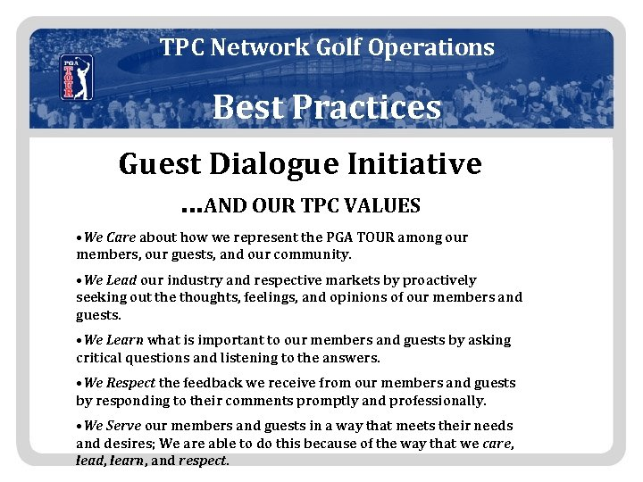TPC Network Golf Operations Best Practices Guest Dialogue Initiative …AND OUR TPC VALUES •