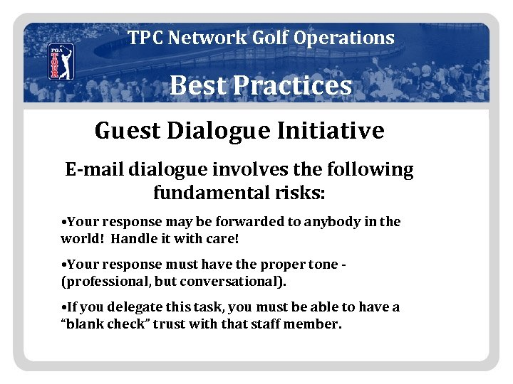 TPC Network Golf Operations Best Practices Guest Dialogue Initiative E-mail dialogue involves the following