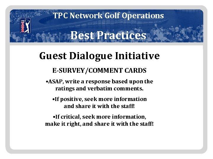 TPC Network Golf Operations Best Practices Guest Dialogue Initiative E-SURVEY/COMMENT CARDS • ASAP, write