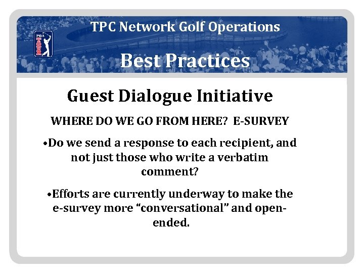 TPC Network Golf Operations Best Practices Guest Dialogue Initiative WHERE DO WE GO FROM