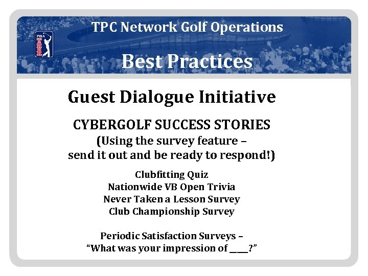 TPC Network Golf Operations Best Practices Guest Dialogue Initiative CYBERGOLF SUCCESS STORIES (Using the