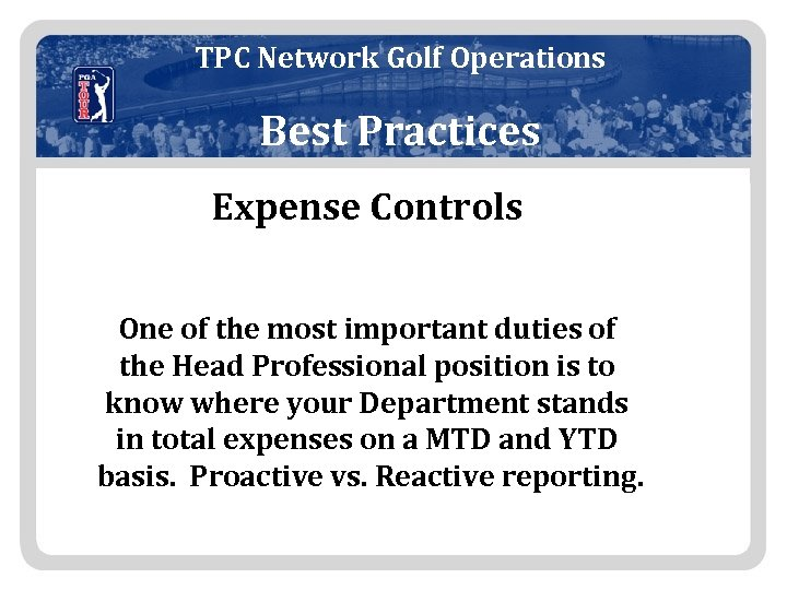 TPC Network Golf Operations Best Practices Expense Controls One of the most important duties