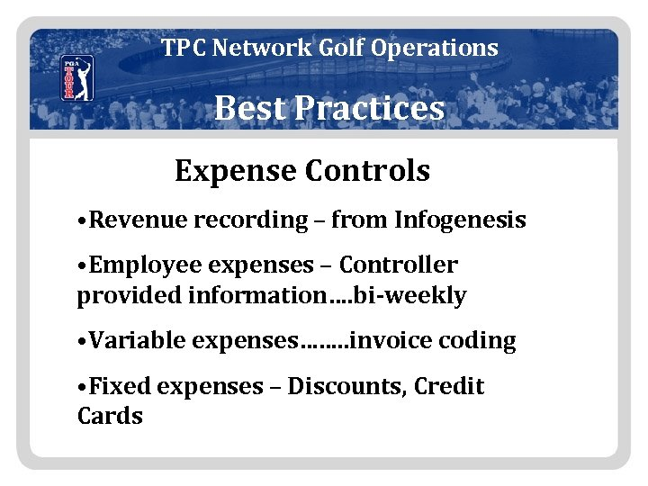 TPC Network Golf Operations Best Practices Expense Controls • Revenue recording – from Infogenesis