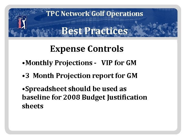 TPC Network Golf Operations Best Practices Expense Controls • Monthly Projections - VIP for