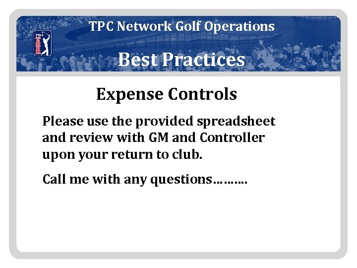 TPC Network Golf Operations Best Practices Expense Controls Please use the provided spreadsheet and
