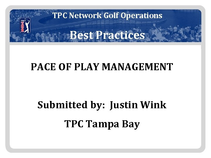 TPC Network Golf Operations Best Practices PACE OF PLAY MANAGEMENT Submitted by: Justin Wink