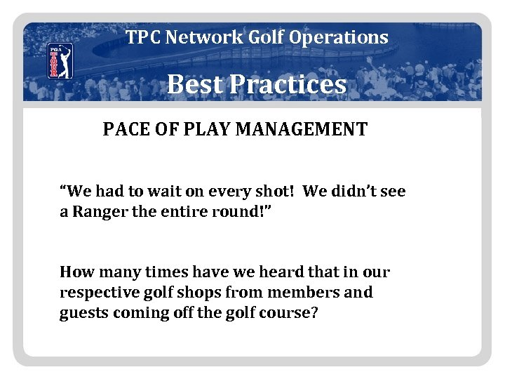 "TPC Network Golf Operations Best Practices PACE OF PLAY MANAGEMENT ""We had to wait"