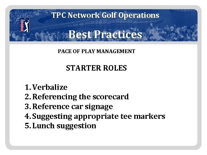 TPC Network Golf Operations Best Practices PACE OF PLAY MANAGEMENT STARTER ROLES 1. Verbalize