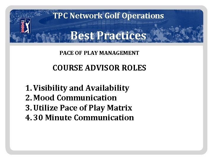 TPC Network Golf Operations Best Practices PACE OF PLAY MANAGEMENT COURSE ADVISOR ROLES 1.