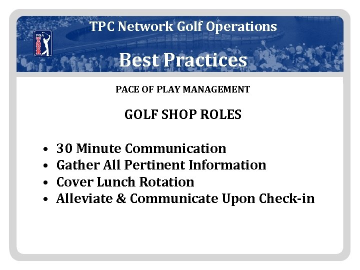 TPC Network Golf Operations Best Practices PACE OF PLAY MANAGEMENT GOLF SHOP ROLES •