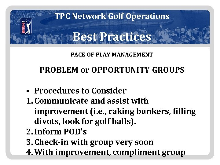 TPC Network Golf Operations Best Practices PACE OF PLAY MANAGEMENT PROBLEM or OPPORTUNITY GROUPS