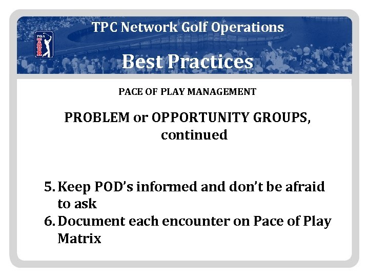 TPC Network Golf Operations Best Practices PACE OF PLAY MANAGEMENT PROBLEM or OPPORTUNITY GROUPS,