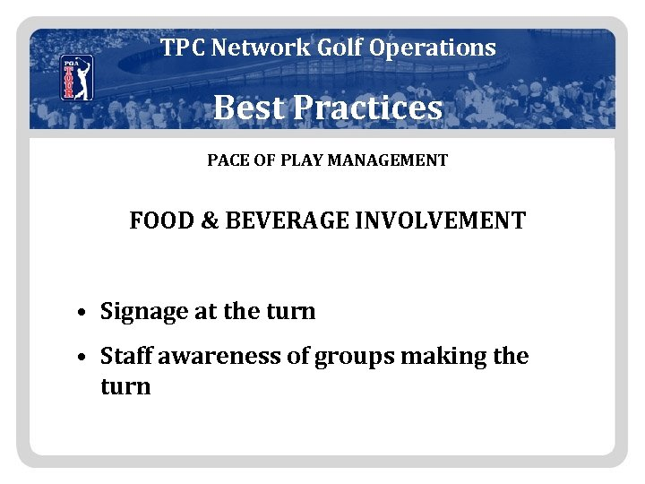 TPC Network Golf Operations Best Practices PACE OF PLAY MANAGEMENT FOOD & BEVERAGE INVOLVEMENT