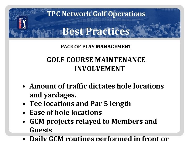 TPC Network Golf Operations Best Practices PACE OF PLAY MANAGEMENT GOLF COURSE MAINTENANCE INVOLVEMENT