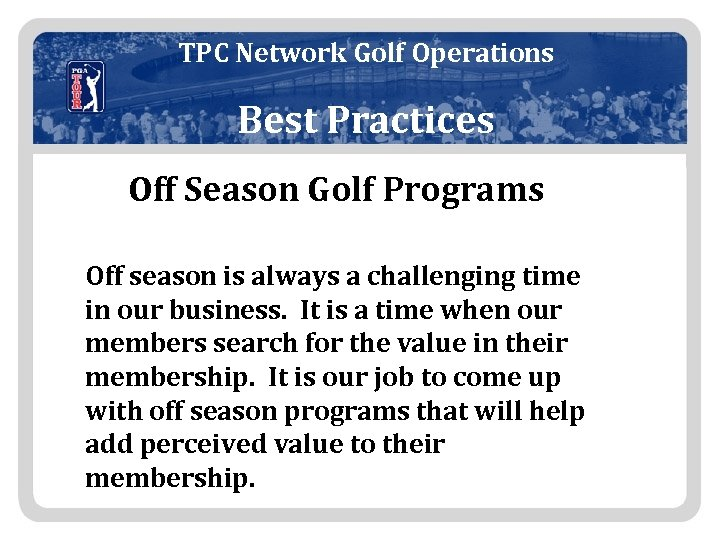 TPC Network Golf Operations Best Practices Off Season Golf Programs Off season is always