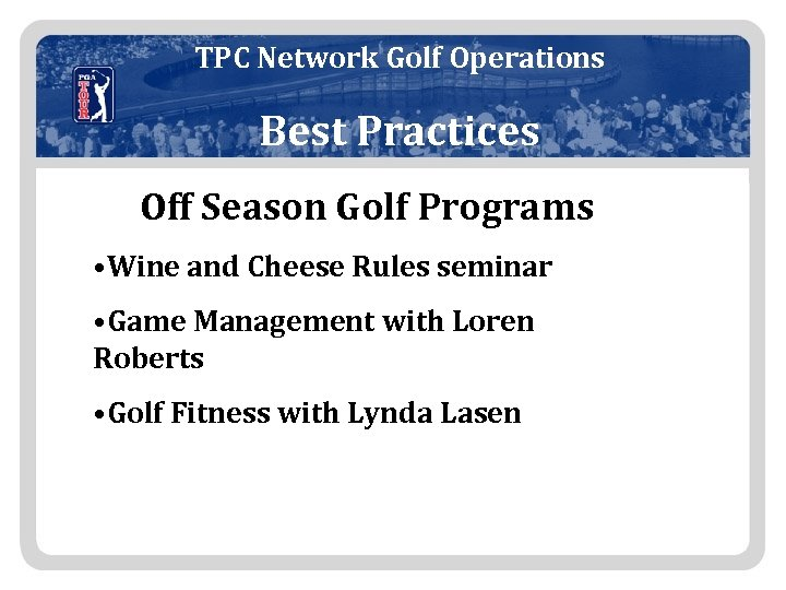 TPC Network Golf Operations Best Practices Off Season Golf Programs • Wine and Cheese