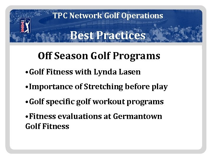 TPC Network Golf Operations Best Practices Off Season Golf Programs • Golf Fitness with