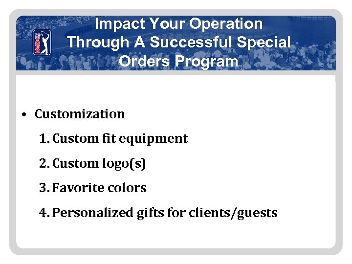 Impact Your Operation Through A Successful Special Orders Program • Customization 1. Custom fit
