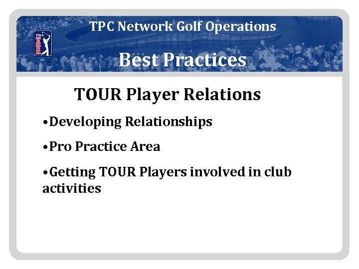 TPC Network Golf Operations Best Practices TOUR Player Relations • Developing Relationships • Pro
