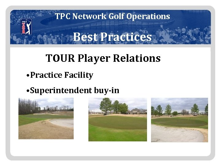 TPC Network Golf Operations Best Practices TOUR Player Relations • Practice Facility • Superintendent