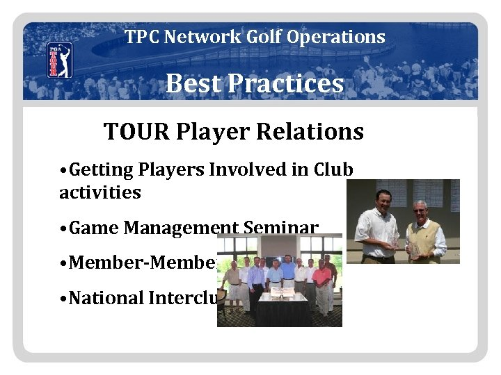 TPC Network Golf Operations Best Practices TOUR Player Relations • Getting Players Involved in