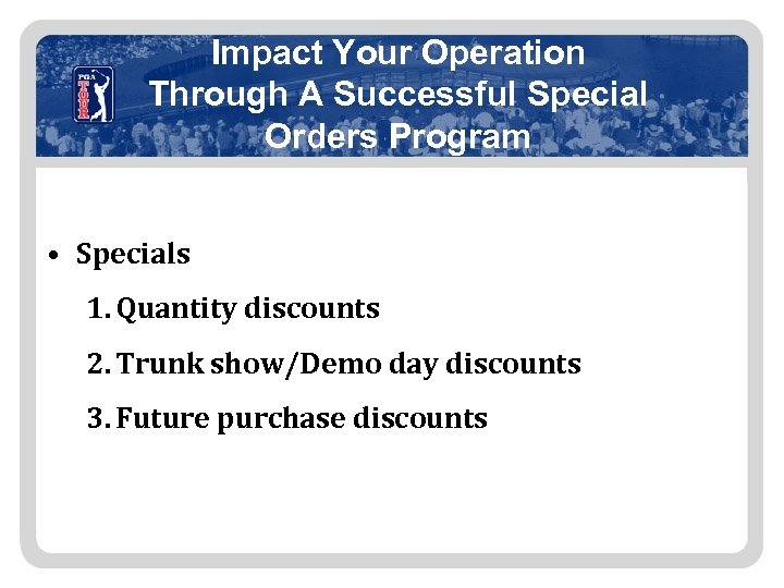 Impact Your Operation Through A Successful Special Orders Program • Specials 1. Quantity discounts