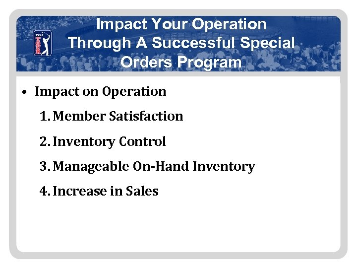 Impact Your Operation Through A Successful Special Orders Program • Impact on Operation 1.