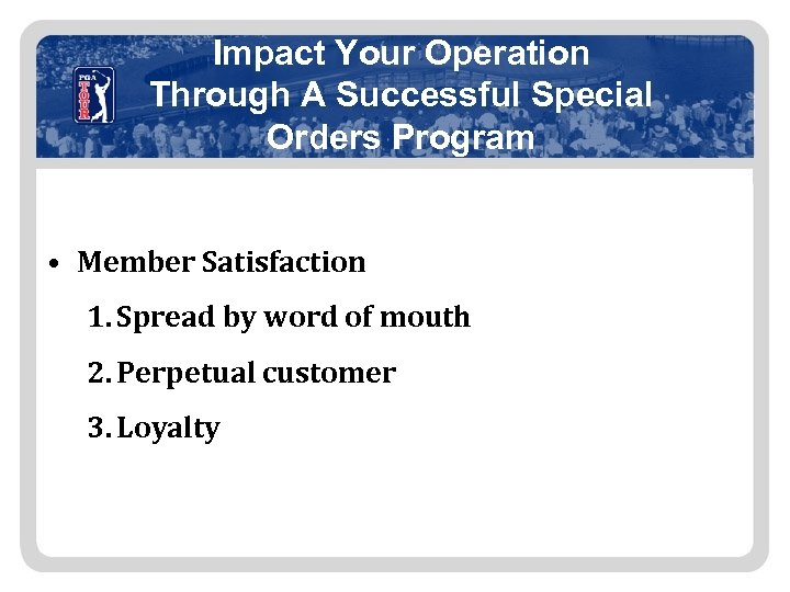 Impact Your Operation Through A Successful Special Orders Program • Member Satisfaction 1. Spread