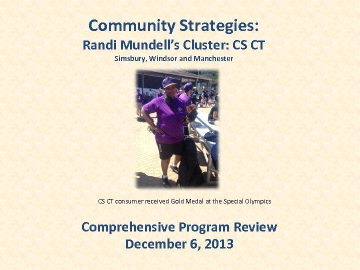 Community Strategies: Randi Mundell's Cluster: CS CT Simsbury, Windsor and Manchester CS CT consumer