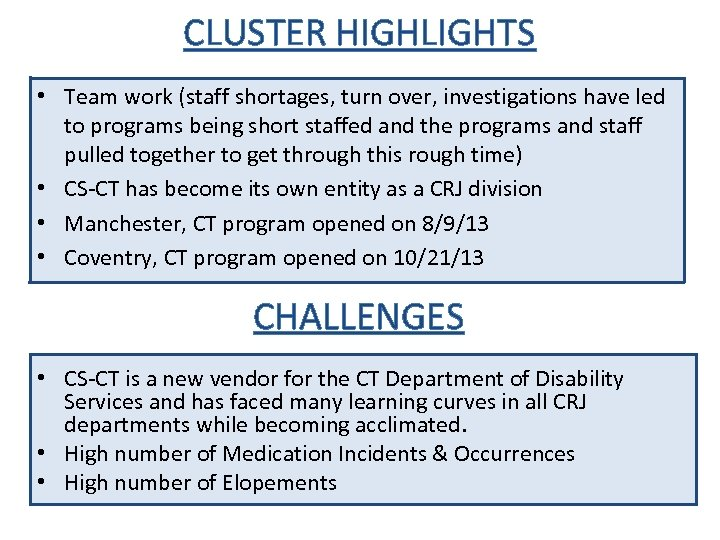 CLUSTER HIGHLIGHTS • Team work (staff shortages, turn over, investigations have led to programs