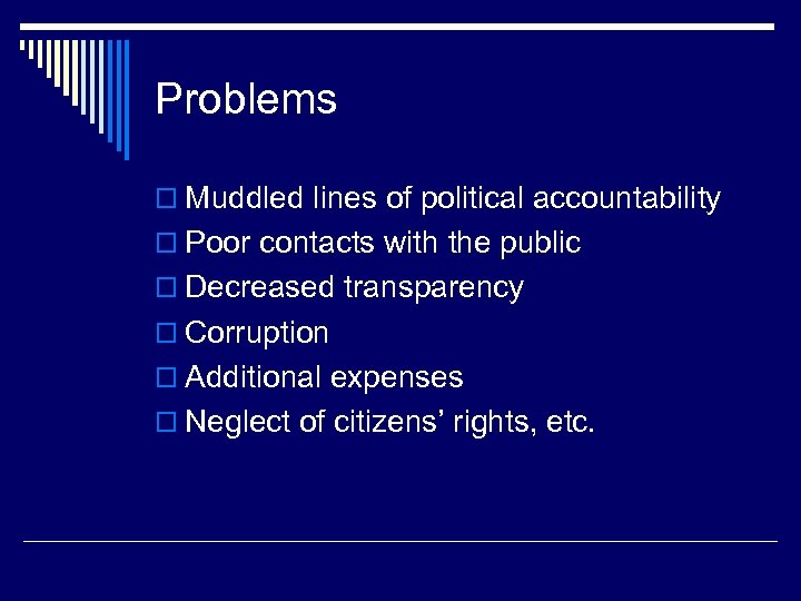 Problems o Muddled lines of political accountability o Poor contacts with the public o