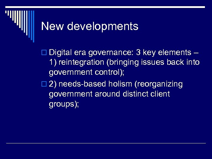 New developments o Digital era governance: 3 key elements – 1) reintegration (bringing issues