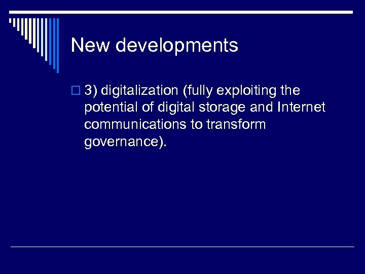 New developments o 3) digitalization (fully exploiting the potential of digital storage and Internet
