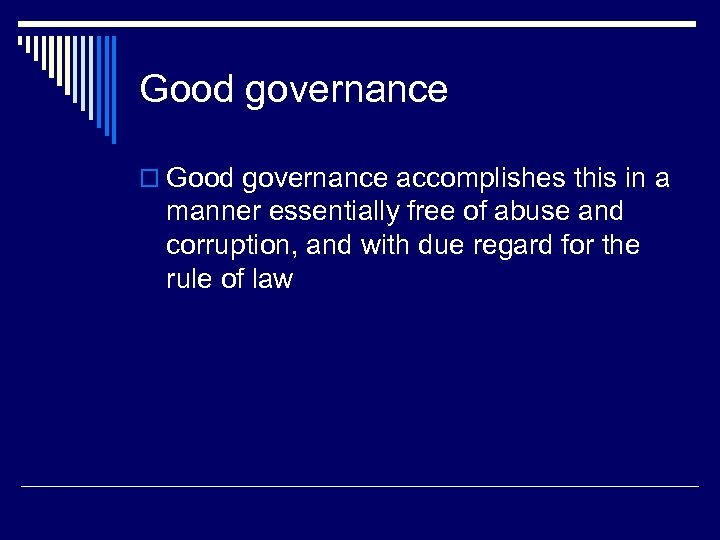 Good governance o Good governance accomplishes this in a manner essentially free of abuse