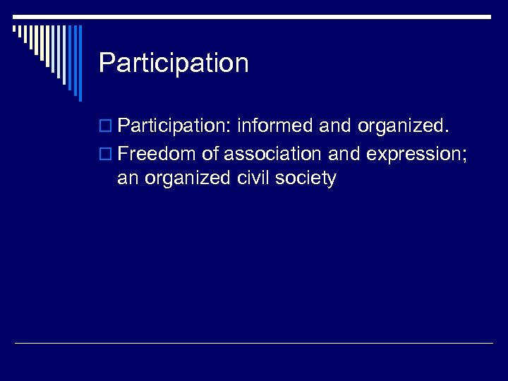Participation o Participation: informed and organized. o Freedom of association and expression; an organized