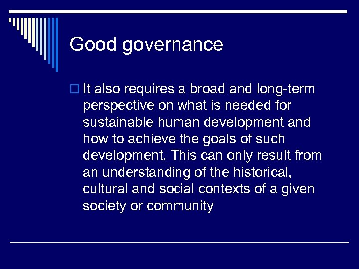 Good governance o It also requires a broad and long-term perspective on what is