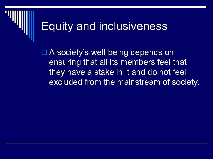 Equity and inclusiveness o A society's well-being depends on ensuring that all its members