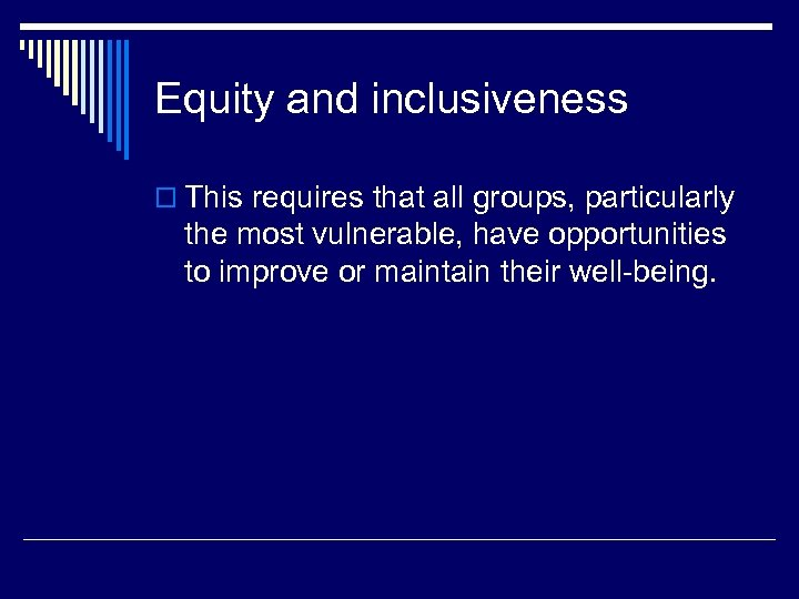 Equity and inclusiveness o This requires that all groups, particularly the most vulnerable, have
