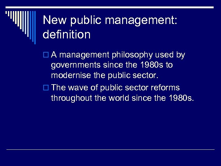 New public management: definition o A management philosophy used by governments since the 1980