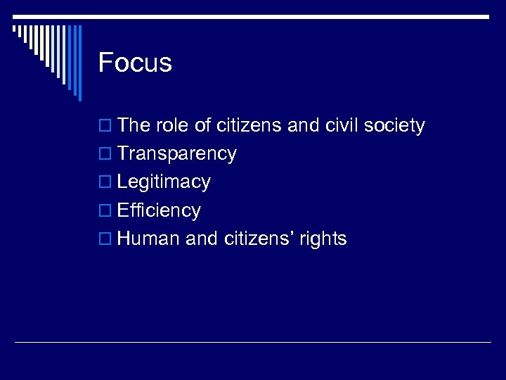 Focus o The role of citizens and civil society o Transparency o Legitimacy o