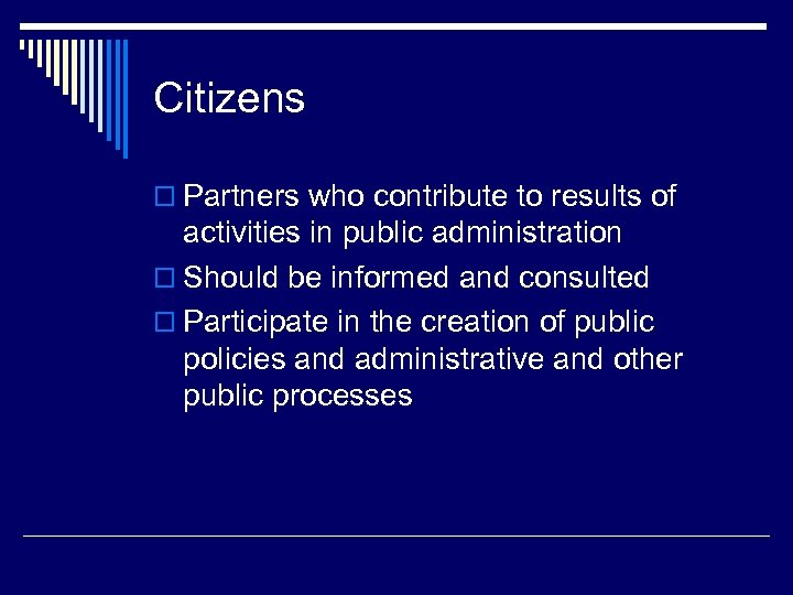 Citizens o Partners who contribute to results of activities in public administration o Should