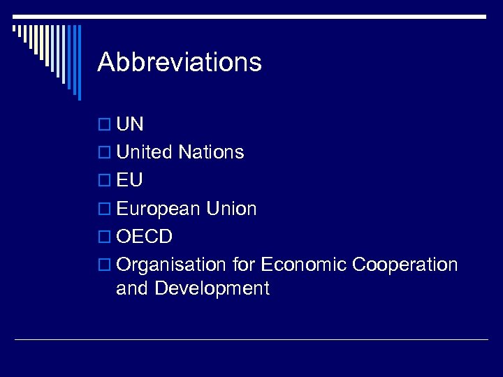 Abbreviations o UN o United Nations o EU o European Union o OECD o