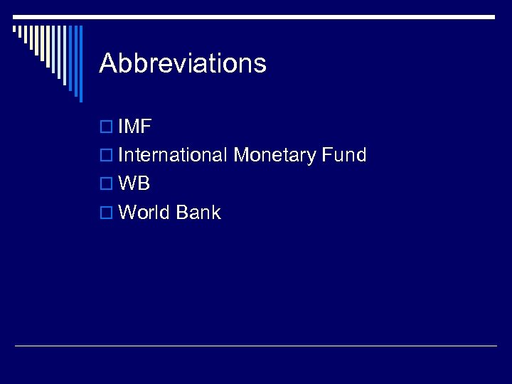 Abbreviations o IMF o International Monetary Fund o WB o World Bank