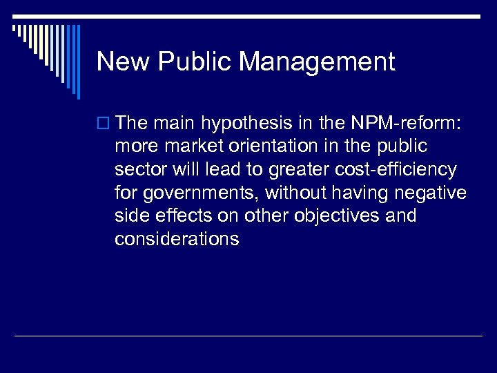 New Public Management o The main hypothesis in the NPM-reform: more market orientation in