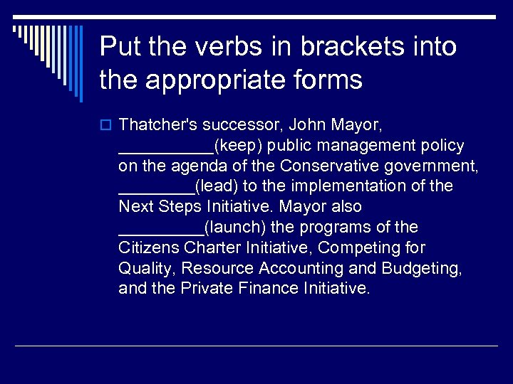 Put the verbs in brackets into the appropriate forms o Thatcher's successor, John Mayor,
