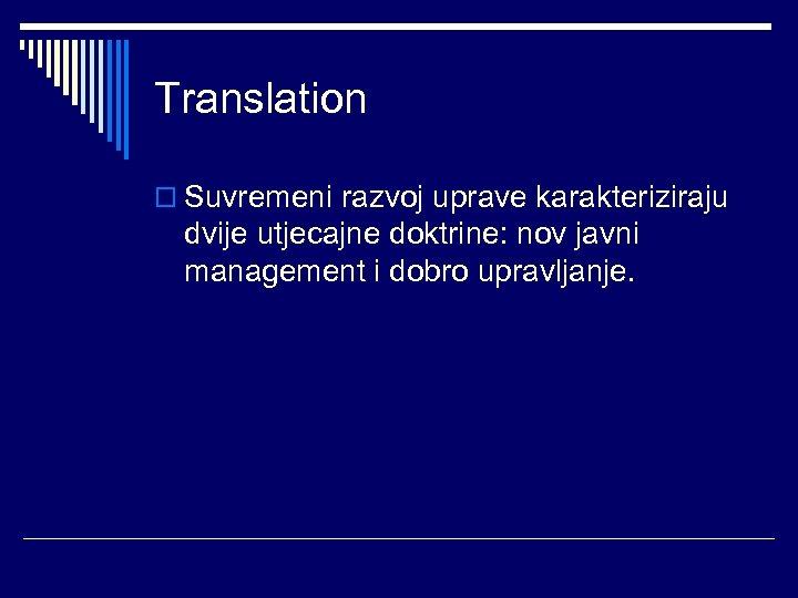 Translation o Suvremeni razvoj uprave karakteriziraju dvije utjecajne doktrine: nov javni management i dobro