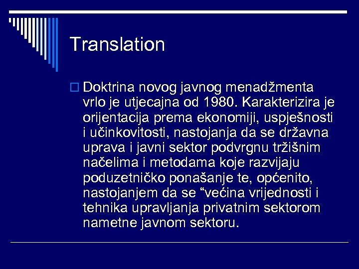 Translation o Doktrina novog javnog menadžmenta vrlo je utjecajna od 1980. Karakterizira je orijentacija
