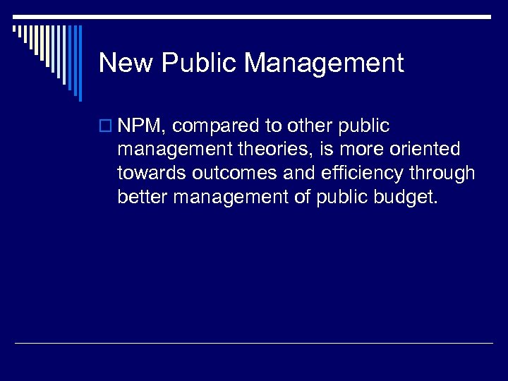 New Public Management o NPM, compared to other public management theories, is more oriented
