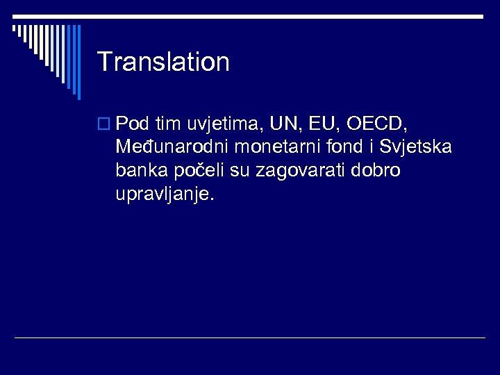 Translation o Pod tim uvjetima, UN, EU, OECD, Međunarodni monetarni fond i Svjetska banka